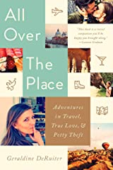 All Over the Place: Adventures in Travel, True Love, and Petty Theft Kindle Edition