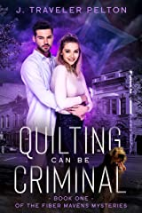 Quilting Can Be Criminal: Book One of the Fiber Mavens Mysteries Kindle Edition