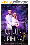 Quilting Can Be Criminal: Book One of the Fiber Mavens Mysteries