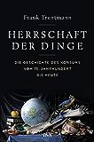 Herrschaft der Dinge: Die Geschichte des Konsums vom 15. Jahrhundert bis heute