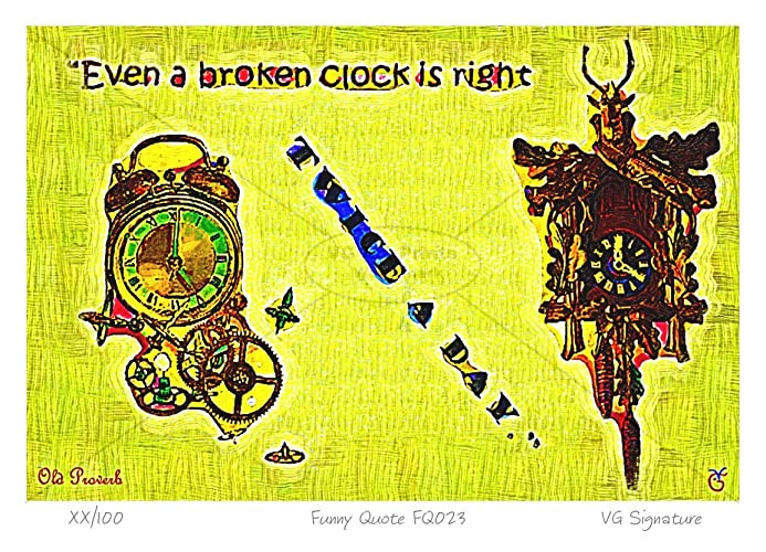 Amazoncom Even A Broken Clock Is Right Twice A Day Art Print