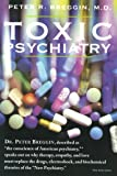 Toxic Psychiatry: Why Therapy, Empathy and Love Must Replace the Drugs, Electroshock, and Biochemical Theories of the…