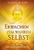 Das Erwachen zum wahren Selbst: Der ZEN-Weg der allumfassenden Mystik (German Edition)