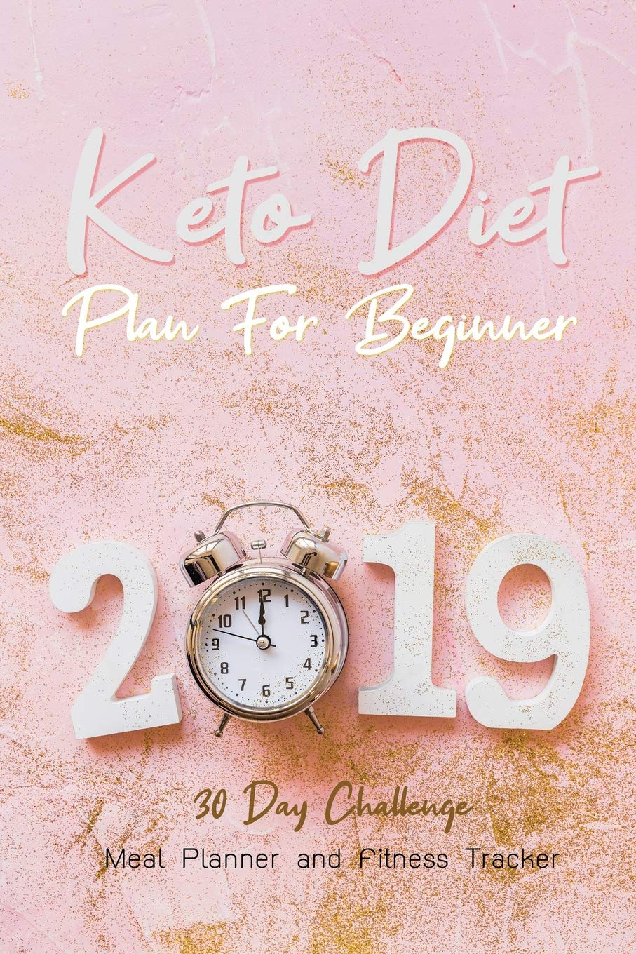 2019 Keto Diet Plan For Beginner 30 Day Challenge Meal Planner And Fitness Tracker Ketogenic Diet Weight Loss With Low Carb High Fat Workout Log Diary Exercise Planner Pink Journal Shatley