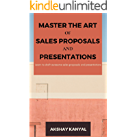 Master the Art of Sales Proposals and Presentations: Learn to draft awesome sales proposals and presentations (English Edition)