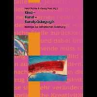Kind - Kunst - Kunstpädagogik: Beiträge zur ästhetischen Erziehung