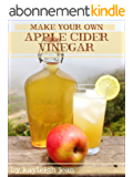 Make Your Own Apple Cider Vinegar (Raw & Coveted Lifestyle Series Book 5) (English Edition)