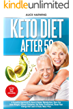 KETO DIET AFTER 50: A Feasible Approach To Have A Better Metabolism, Burn Fat, Lose Weight, Prevent Diabetes, Get Body…