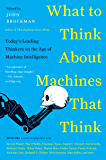 What to Think About Machines That Think: Today's Leading Thinkers on the Age of Machine Intelligence (Edge Question Series)