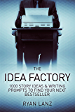 The Idea Factory: 1,000 Story Ideas and Writing Prompts to Find Your Next Bestseller
