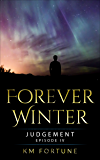 Judgement: Forever Winter (Episode 4) A Dystopian Survival Adventure (The Forever Winter Chronicles)