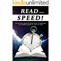 Read With Speed: The Ultimate Speed Reading Guide to Quadruple Your Reading Speed in 1 Hour or Less!