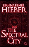 The Spectral City (A Spectral City Novel Book 1)