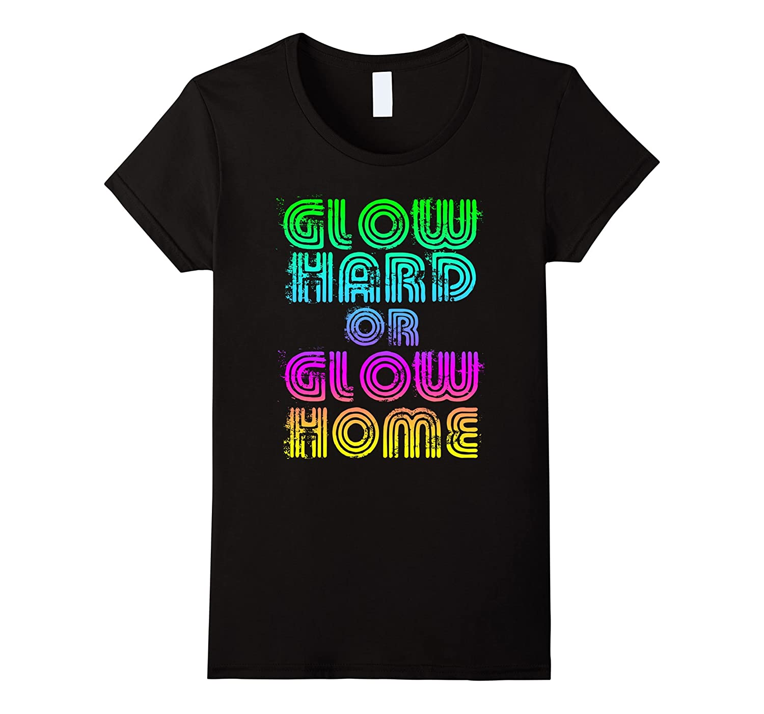 Bright Neon Colours Glow Hard Or Glow Home T-Shirt Vintage-Awarplus