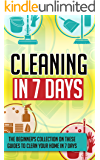 Cleaning In 7 Days: The Beginner's Collection On These Guides To Clean Your Home In 7 Days (English Edition)