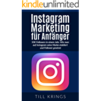 Instagram Marketing für Anfänger: 50K Followers in einem Jahr. Wie man auf Instagram seine Marke etabliert und Follower gewinnt. (Instagram, Instagram Marketing, Social Media Marketing)