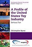 A Profile of the United States Toy Industry: Serious Fun (The Industry Profiles Collection)