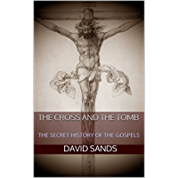 THE CROSS AND THE TOMB: THE SECRET HISTORY OF THE GOSPELS (English Edition)