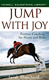 Jump With Joy: Positive Coaching for Horse and Rider