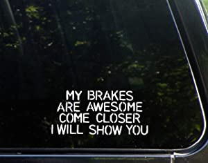 """Diamond Graphics My Brakes are Awesome Come Closer I Will Show You (6-1/2"""" x 3"""") Funny Die Cut Decal/Bumper Sticker for Windows, Cars, Trucks, Etc."""