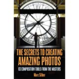 The Secrets to Amazing Photo Composition: 83 Composition Tools from the Masters (Photography Book)