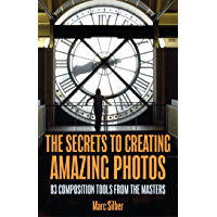 The Secrets to Creating Amazing Photos: 83 Composition Tools from the Masters (Photography Book) book cover