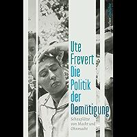 Die Politik der Demütigung: Schauplätze von Macht und Ohnmacht (German Edition)