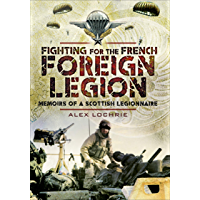 Fighting for the French Foreign Legion: Memoirs of a Scottish Legionnaire
