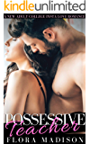 Possessive Teacher: A New Adult College Insta Love Romance