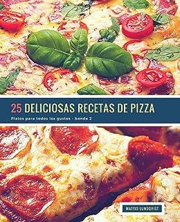25 Deliciosas Recetas de Pizza - banda 2: Platos para todos los gustos (Volume