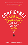 Confidence: The surprising truth about how much you need and how to get it (English Edition)