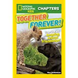 National Geographic Kids Chapters: Together Forever: True Stories of Amazing Animal Friendships! (Chapter Book)