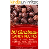 50 Christmas Candy Recipes – Fudge, Brittle, Toffee, Truffles, Bark, Caramels and Clusters (The Ultimate Christmas Recipes an