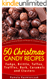 50 Christmas Candy Recipes – Fudge, Brittle, Toffee, Truffles, Bark, Caramels and Clusters (The Ultimate Christmas…