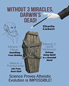 Without 3 Miracles Darwin's Dead!: Science Proves Atheistic Evolution is IMPOSSIBLE!