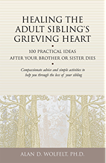 Healing your grieving body 100 physical practices for mourners healing the adult siblings grieving heart 100 practical ideas after your brother or sister dies fandeluxe Epub
