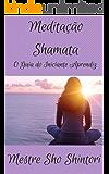 Meditação Shamata: O Guia do Iniciante Aprendiz (Meditação Mestre Sho Shintori Livro 3)