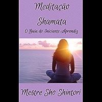 Meditação Shamata: O Guia do Iniciante Aprendiz (Meditação Mestre Sho Shintori Livro 3) (Portuguese Edition)