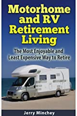 Motorhome and RV Retirement Living: The Most Enjoyable and Least Expensive Way to Retire Kindle Edition