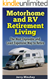 Motorhome and RV Retirement Living: The Most Enjoyable and Least Expensive Way to Retire (English Edition)
