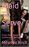 Maid To Serve:  From New Neighbour To Uniformed Servant