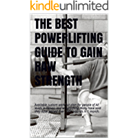 THE BEST POWERLIFTING GUIDE TO GAIN RAW STRENGTH: An Easy read for anyone to build muscle and gain raw strength!