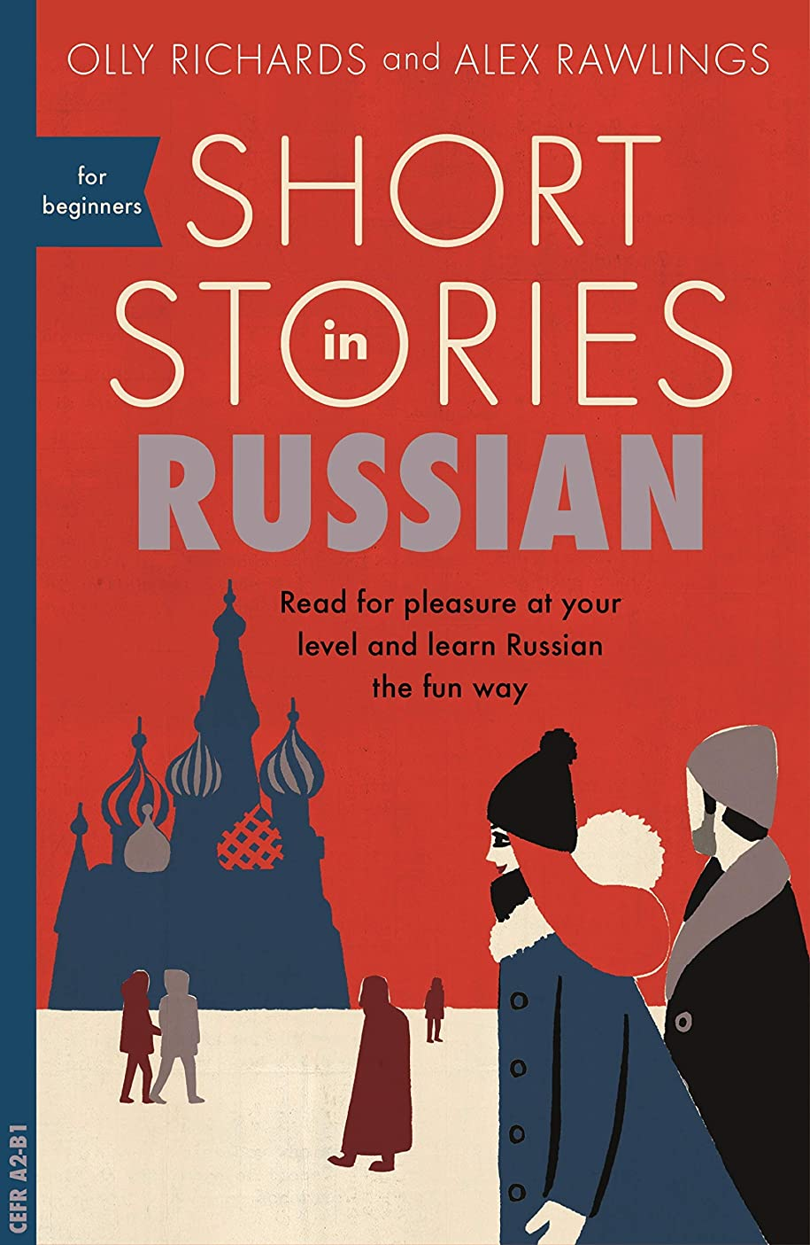 Short Stories in Russian for Beginners: Read for pleasure at your level, expand your vocabulary and learn Russian the fun way! Foreign Language Graded Reader Series English Edition