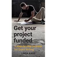 Get Your Project funded!: A step-by-step-process for Grant Writing (English Edition)