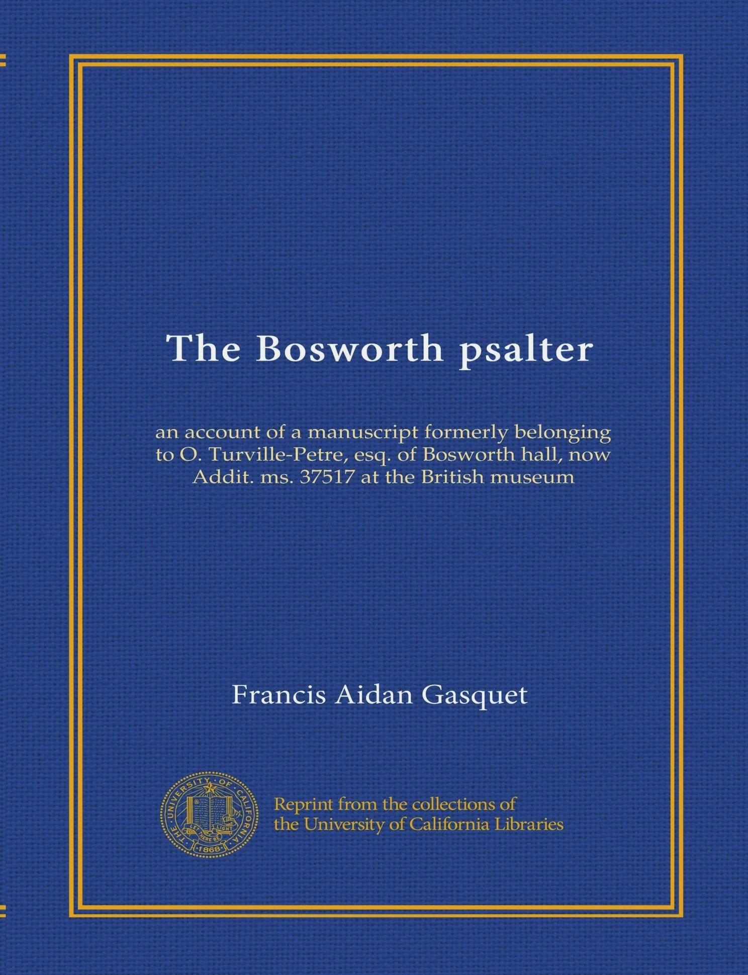 Download The Bosworth psalter (Vol-1): an account of a manuscript formerly belonging to O. Turville-Petre, esq. of Bosworth hall, now Addit. ms. 37517 at the British museum PDF