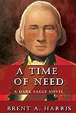 A Time of Need: A Dark Eagle Novel
