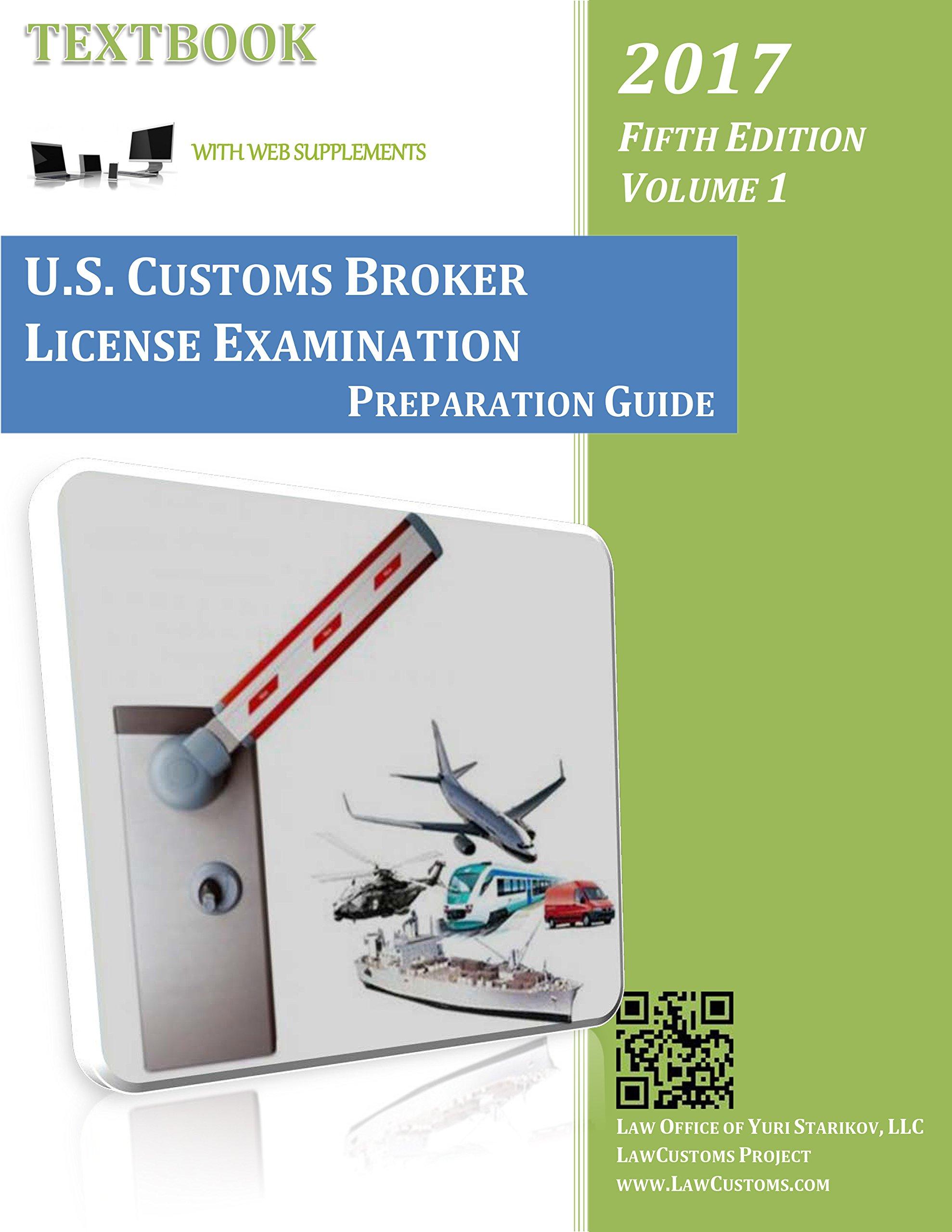 U.S. Customs Broker License Examination Preparation Guide Textbook (5th Ed.  Vol. 1, 2017): Law Office of Yuri Starikov LLC: 9781944329570: Amazon.com:  Books