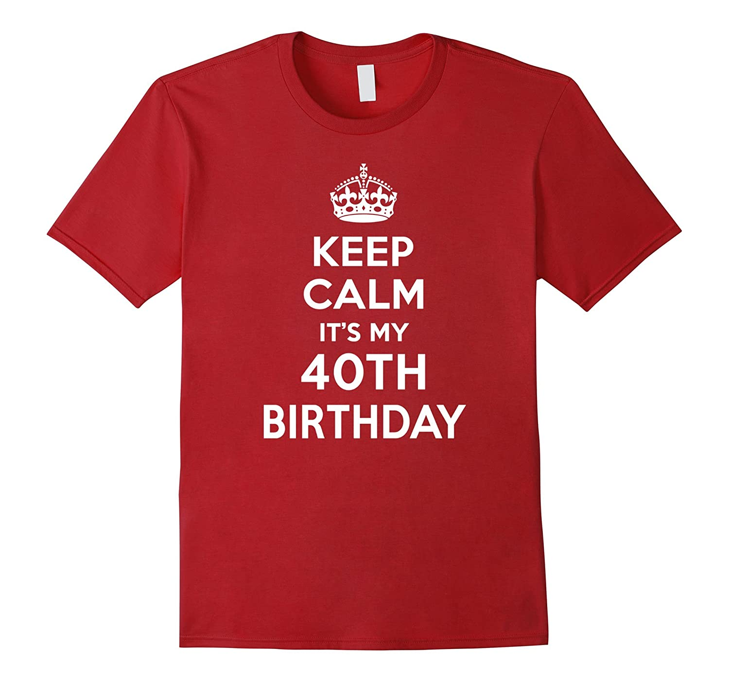 Keep Calm It My 40th Birthday Gift Ideas For Her 40 Year Old TD Teedep