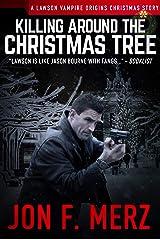 Killing Around The Christmas Tree: A Lawson Vampire Origins Christmas Story #7: A Supernatural Espionage Urban Fantasy Series (the lawson vampire origins series) Kindle Edition