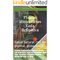 Plantas Alimenticias Guia definitiva con beneficios, recetas, vitaminas para vivir saludable de forma natural Nutrición…